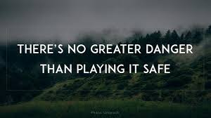 The Danger of Playing It Safe